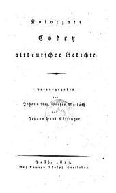 Koloczaer Codex altdeutscher Gedichte hrsg. von Johann Nepomuk Grafen Mailath und Johann Paul Köffinger
