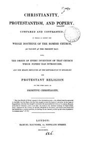 Christianity, protestantism and popery, compared and contrasted [by W.R. MacDonald].