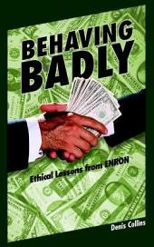 Behaving Badly: Ethical Lessons from Enron