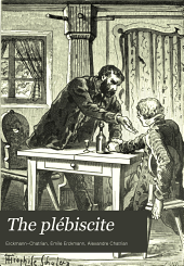The Plébiscite, Or, A Miller's Story of the War