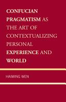 Confucian Pragmatism as the Art of Contextualizing Personal Experience and World PDF