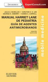 Manual Harriet Lane de pediatría. Guía de agentes antimicrobianos + ExpertConsult: Edición 2