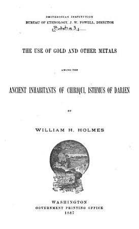 The Use of Gold and Other Metals Among Ancient Inhabitants of Chiriqui  Isthmus of Darien PDF