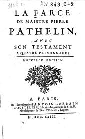 La farce de maistre Pierre Pathelin: avec son Testament à quatre personnages, Volume1