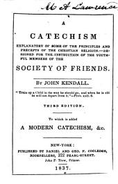 A Catechism: Explanatory of Some of the Principles and Precepts of the Christian Religion : Designed for the Instruction of the Youthful Members of the Society of Friends