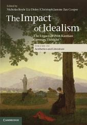 The Impact of Idealism: Volume 3, Aesthetics and Literature: The Legacy of Post-Kantian German Thought