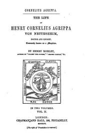 The Life of Henry Cornelius Agrippa Von Nettesheim, Doctor and Knight, Commonly Known as a Magician