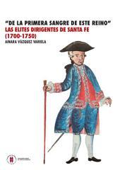 De la primera sangre de este reino: Las élites dirigentes de Santa Fe de Bogotá (1700-1750)