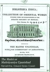 The Maitri: or, Maitrāyanīya Upanishad : with commentary of Rāmatīrthȧ
