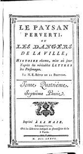 Le paysan perverti: ou Les dangers de la ville; histoire récente, mise au jour d'après les véritables lettres des personnages, Volume4