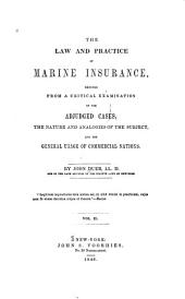 The Law and Practice of Marine Insurance: Deduced from a Critical Examination of the Adjudged Cases, the Nature and Analogies of the Subject, and the General Usage of Commercial Nations, Volume 2