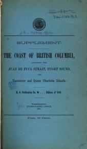 The Coast of British Columbia Including the Juan de Fuca Strait, Puget Sound, Vancouver and Queen Charlotte Islands: The Coast of British Columbia ... H.O. Publication. Supplement, Issue 96