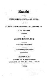 Annals of the Caledonians, Picts, and Scots: And of Strathclyde, Cumberland, Galloway, and Murray, Volume 1