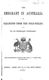 The Emigrant in Australia, Or Gleanings from the Gold-Fields. By an Australian Journalist. [With Maps.]