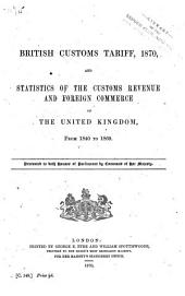 British Customs Tariff, 1870,: And Statistics of the Customs Revenue and Foreign Commerce of the United Kingdom, from 1840 to 1869