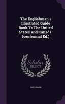 The Englishman s Illustrated Guide Book to the United States and Canada   Centennial Ed   PDF