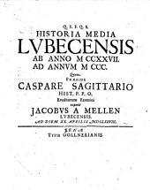 Historia media Lubecensis ab anno 1227 ad annum 1300; respondente Jacobo a Mellen