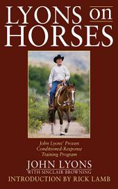 Lyons on Horses: John Lyons' Proven Conditioned-Response Training Program