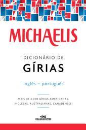 Michaelis Dicionário de Gírias Inglês-Português: Mais de 2.000 gírias americanas, inglesas, australianas, canadenses!