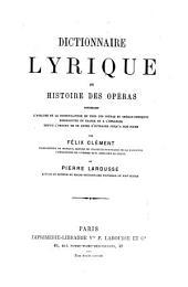 Dictionnaire lyrique ou histoire des opéras: contenant l'analyse et la nomenclature de tous les opéras et opéras-comiques représentés en France et à l'étranger depuis l'origine de ce genre d'ouvrages jusqu'à nos jours