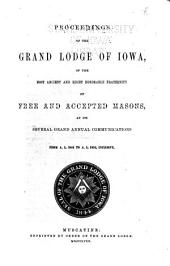 Proceedings of the Grand Lodge of Iowa: Of the Most Ancient and Right Honorable Fraternity of Free and Accepted Masons, at Its Several Grand Annual Communications, Volume 1