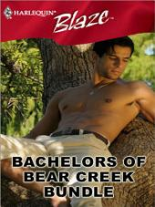 Bachelors of Bear Creek Bundle: Sexy, Single And Searching\Eager, Eligible And Alaskan\A Touch Of Silk\A Thrill To Remember