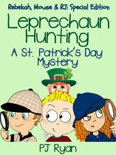 Leprechaun Hunting: A St. Patrick's Day Mystery (Rebekah, Mouse & RJ: Special Edition)