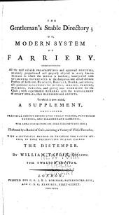 The Gentleman's Stable Directory; Or, Modern System of Farriery ...: To which is Added a Supplement, Containing Practical Observations Upon Thorn Wounds, Punctured Tendons, and Ligamentary Lameness ...