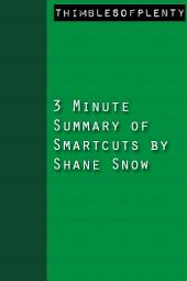 3 Minute Summary of Smartcuts by Shane Snow