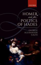 Homer And The Poetics Of Hades Book PDF