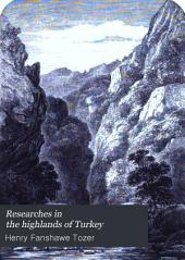 Researches in the highlands of Turkey: Volume 1