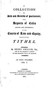 A Collection of Acts and Records of Parliament: With Reports of Cases, Argued and Determined in the Courts of Law and Equity, Respecting Tithes, Volume 1