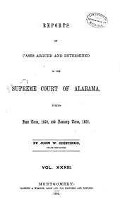 Report of Cases Argued and Determined in the Supreme Court of Alabama: Volume 33