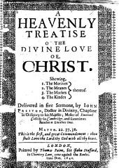 A Heavenly Treatise of the Divine Love of Christ. ... Delivered in five Sermons, etc