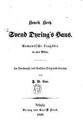 Svend Dyring's Haus: Romantische Tragödie in vier Akten. Im Versmaasse des dänischen Originals übersetzt von F. A. Leo