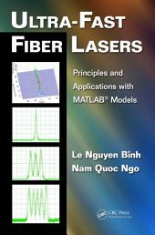 Ultra-Fast Fiber Lasers: Principles and Applications with MATLAB® Models