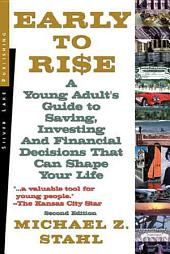 Early To Rise: A Young Adult's Guide To Saving, Investing, and Financial Decisions That Can Shape Your Life