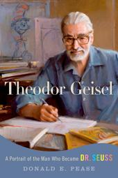 Theodor Geisel: A Portrait of the Man Who Became Dr. Seuss