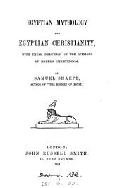 Egyptian mythology and Egyptian Christianity, with their influence on the opinions of modern Christendom