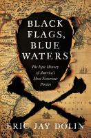 Black Flags  Blue Waters  The Epic History of America s Most Notorious Pirates PDF