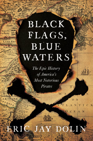 Black Flags  Blue Waters  The Epic History of America s Most Notorious Pirates