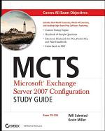 MCTS: Microsoft Exchange Server 2007 Configuration Study Guide