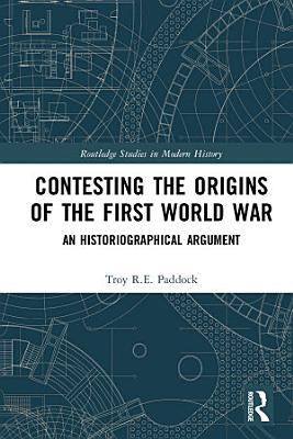 Contesting the Origins of the First World War PDF
