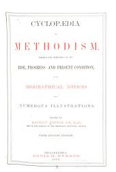 Cyclopaedia of Methodism: Embracing Sketches of Its Rise, Progress, and Present Condition, with Biographical Notices and Numerous Illustrations