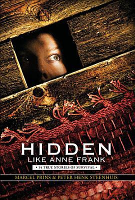 Hidden Like Anne Frank  14 True Stories of Survival