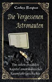 Die vergessenen Astronauten: Ein selten erzähltes Kapitel amerikanischer Raumfahrtgeschichte