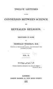 Twelve Lectures on the Connexion Between Science and Revealed Religion: Volume 2
