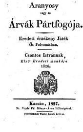Aranyosy, vagy az arvak partfogoja. Eredeti erzekeny jatek öt felv. (Aranyosy oder der Waisen-Anwalt.) hung. -Kassa, Werfer 1827