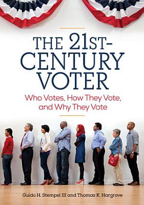 The 21st Century Voter  Who Votes  How They Vote  and Why They Vote  2 volumes  PDF