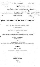 D'Homergue upon American silk: Report of the Committee on Agriculture on the growth and manufacture of silk; to which is annexed, essays on American silk, with directions to farmers for raising silk worm